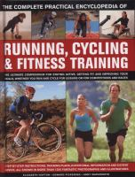 The complete practical encyclopedia of running, cycling & fitness training : the ultimate compendium for staying active, getting fit and improving your skills,whether you run and cycle for leisure or for competitions and races