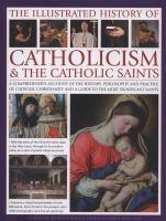 The Illustrated History of Catholocism & the Catholic Saints