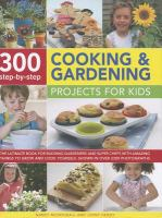 300 Step-by-step Cooking & Gardening Projects for Kids