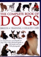 The complete book of dogs : breeds, training, health care : a comprehensive encyclopedia of dogs with a fully illustrated guide to 230 breeds and over 1500 photographs