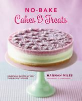 No-bake! Cakes & Treats Cookbook