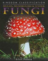 Molds, Mushrooms & Other Fungi