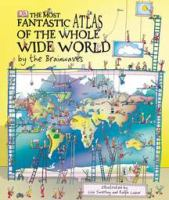 The Most Fantastic Atlas of the Whole Wide World --by the Brainwaves