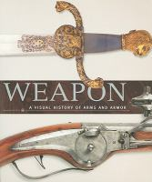 Weapon : a visual history of arms and armor