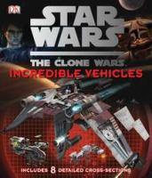Star Wars, the Clone Wars Incredible Vehicles