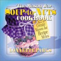 The Mason Jar Soup to Nuts Cookbook