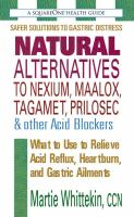 Natural Alternatives to Nexium, Maalox, Tagamet, Prilosec & Other Acid Blockers