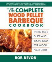 The Complete Wood Pellet Barbeque Cookbook