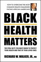 Black Health Matters: The Vital Facts You Must Know To Protect Your Health And That Of Your Loved Ones