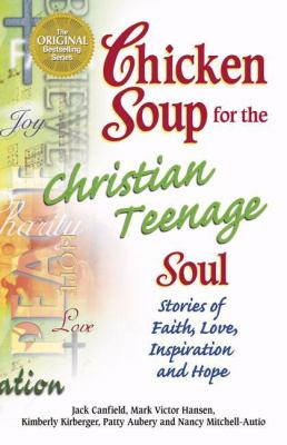 Chicken soup for the Christian teenage soul : stories of faith, love, inspiration, and hope