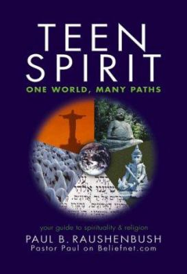 Teen spirit : one world, many paths : your guide to spirituality & religion