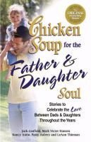 Chicken Soup for the Father and Daughter Soul