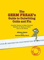 The Germ Freak's Guide to Outwitting Colds and Flu