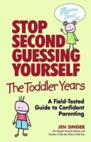 Stop Second-guessing Yourself, the Toddler Years