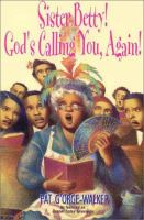 Sister Betty! God's Calling You Again!