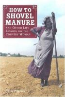 How to Shovel Manure and Other Life Lessons for the Country Woman*