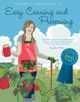 The Fresh Girl's Guide to Easy Canning and Preserving ; With Step-by-step DVD