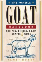 The whole goat handbook : recipes, cheese, soap, crafts & more
