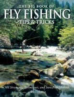 The big book of fly fishing tips & tricks : 501 strategies, techniques, and sure-fire methods
