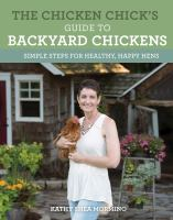 Chicken Chick's Guide to Backyard Chickens : Simple Steps for Healthy, Happy Hens