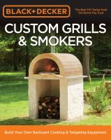 Black And Decker Custom Grills And Smokers : Build Your Own Backyard Cooking And Tailgating Equipment