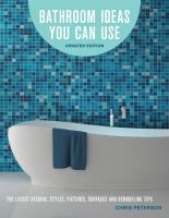 Bathroom ideas you can use : the latest design styles, fixtures, surfaces and remodeling tips