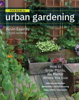 Field guide to urban gardening : how to grow plants no matter where you live