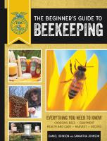 BEGINNER'S GUIDE TO BEEKEEPING : EVERYTHING YOU NEED TO KNOW