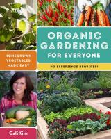Organic gardening for everyone : homegrown vegetables made easy (no experience required)