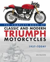 The Complete Book of Classic and Modern Triumph Motorcycles, 1937-today
