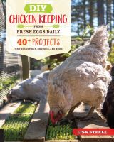 DIY Chicken Keeping Projects From Fresh Eggs Daily : 40+ Projects for the Coop, Run, Brooder, and More!