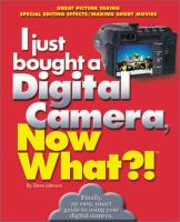 I Just Bought A Digital Camera, Now What?!