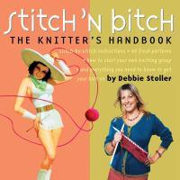 Stitch 'n bitch : the knitter's handbook