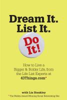 Dream It, List It, Do It! How to Live A Bigger & Bolder Life, From the Life List Experts at 43Things.com