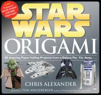 Star Wars origami : 36 amazing paper-folding projects from a galaxy far, far away--