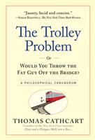 The Trolley Problem, Or, Would You Throw the Fat Guy Off the Bridge?