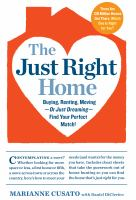 The Just Right Home : Buying, Renting, Moving--Or Just Dreaming--Find Your Perfect Match!