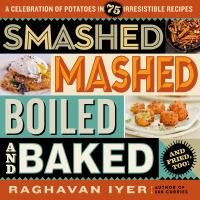 Smashed, Mashed, Boiled, and Baked--and Fried, Too!