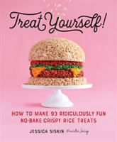 Treat yourself! : how to make 93 ridiculously fun no-bake crispy rice treats