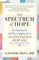 The spectrum of hope : an optimistic and new approach to Alzheimer's disease and other dementias