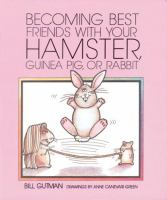 Becoming Best Friends With your Hamster, Guinea Pig, or Rabbit
