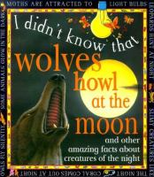 I Didn't Know That Wolves Howl at the Moon