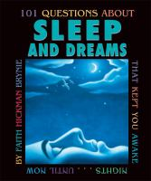 101 Questions About Sleep and Dreams That Kept You Awake Nights...until Now