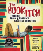 The book itch : freedom, truth, and Harlem's greatest bookstore