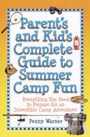 Parent's and Kid's Complete Guide to Summer Camp Fun