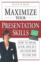 Maximize your Presentation Skills : How to Speak, Look, and Act on your Way to the Top
