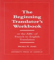 The Beginning Translator's Workbook, Or, the ABC of French to English Translation