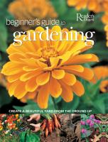 Beginner's guide to gardening : creating a beautiful yard from the ground up.