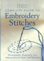 Complete guide to embroidery stitches : photographs, diagrams, and instructions for over 260 stitches