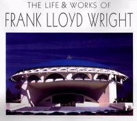 The Life and Works of Frank Lloyd Wright